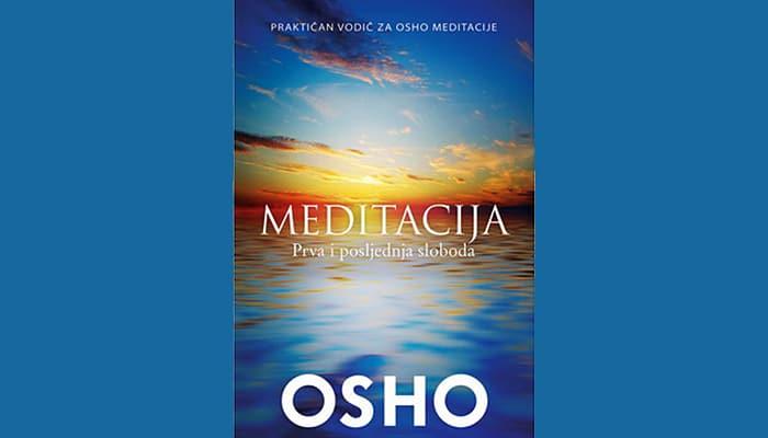 Osho: Meditacija – Najveća Oshova zbirka meditacija, praktični vodič