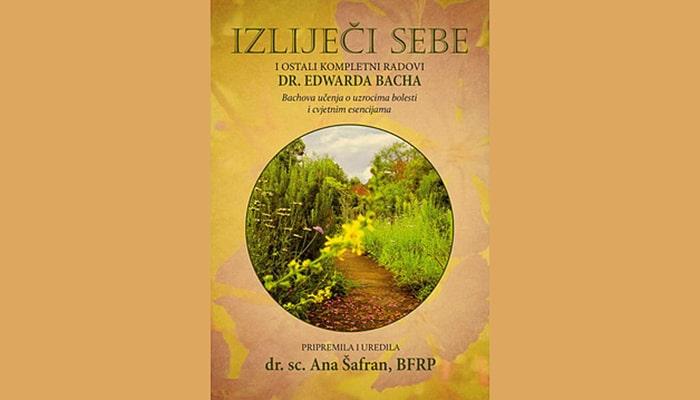 IZLIJEČI SEBE – Učenja dr. Bacha o uzrocima bolesti i cvjetnim esencijama