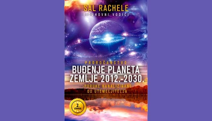 Sal Rachele: Proročanstvo – Buđenje planeta Zemlje 2012. do 2030. - Poruke kanalizirane od Utemeljitelja