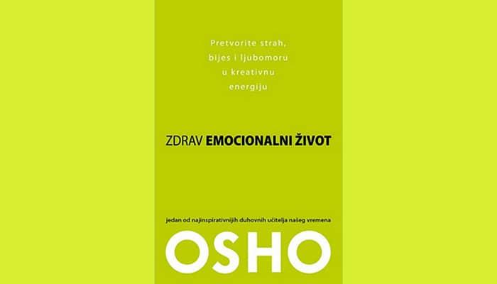 Osho: Zdrav emocionalni život – Pretvorite strah, bijes i ljubomoru u kreativnu energiju