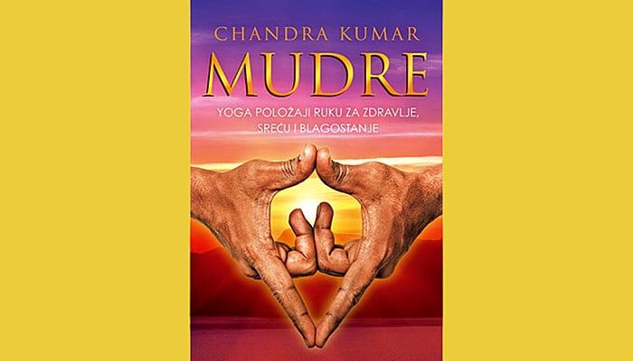 Chandra Kumar: MUDRE – Yoga položaji ruku za zdravlje, sreću i blagostanje