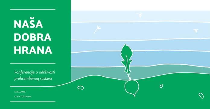 13.10. Zagreb - Konferencija: Dobra hrana– vrijeme je za razgovor o održivosti prehrambenog sustava