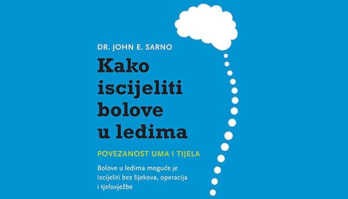 Dr. John Sarno: Kako iscijeliti bolove u leđima - Znanje koje je pomoglo tisućama ljudi!