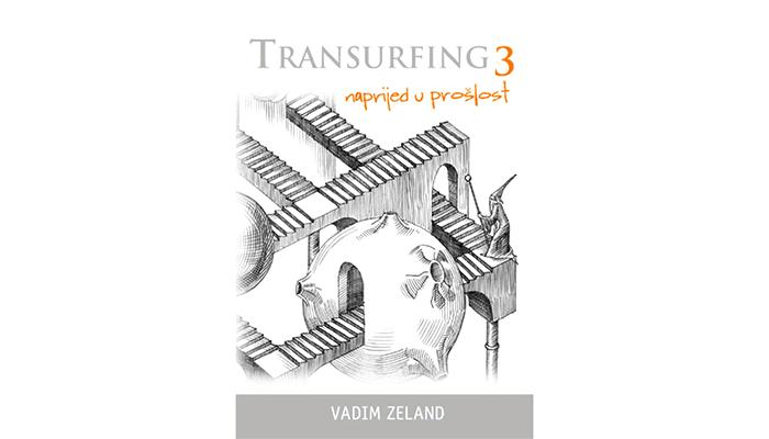 Vadim Zeland: Transurfing 3 - Naprijed u prošlost