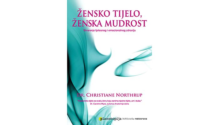 Christiane Northrup: Žensko tijelo, ženska mudrost - Stvaranje tjelesnog i emocionalnog zdravlja