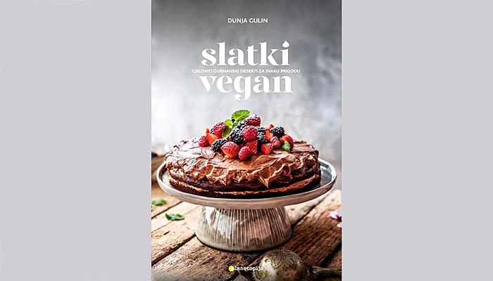 Slatki vegan - Cjeloviti gurmanski deserti za svaku prigodu
