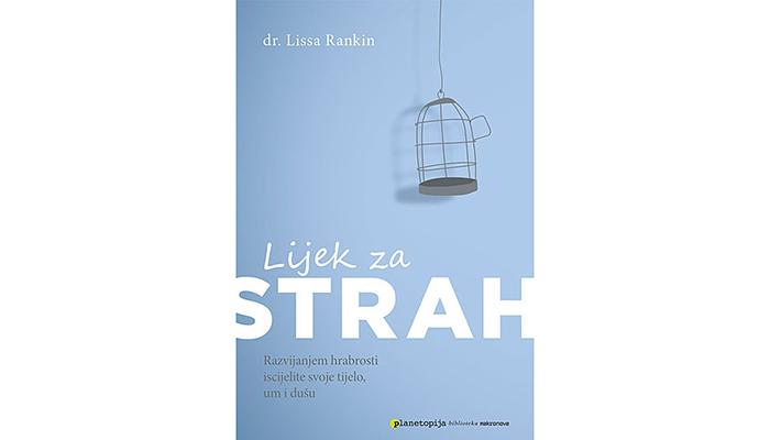 Dr Lissa Rankin: Lijek za strah - Razvijanjem hrabrosti iscijelite svoje tijelo, um i dušu