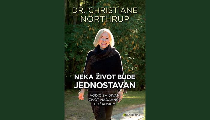 Christiane Northrup: Neka život bude jednostavan - Vodič za divan život nadahnut božanskim