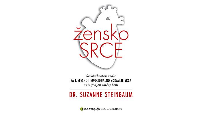 Dr Suzanne Steinbaum: Žensko srce - holistički vodič za fizičko i emotivno zdravlje srca